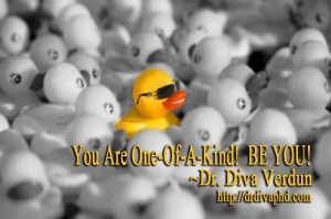 You are One-of-a-kind! BE YOU! - Dr. Diva Verdun
